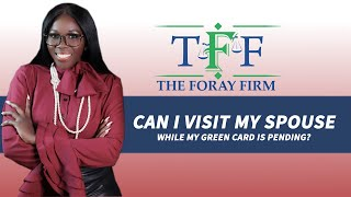 The Foray Firm Video - Can I Visit My Spouse While My Green Card is Pending? | The Foray Firm