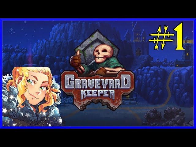 Laura Plays - Graveyard Keeper (Part 1)