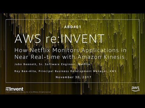 AWS re:Invent 2017: How Netflix Monitors Applications in Near Real-Time with Amazon  (ABD401)