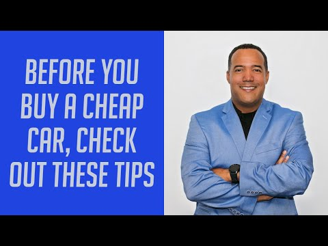 BEFORE YOU BUY A CHEAP CAR, CHECK OUT THESE TIPS