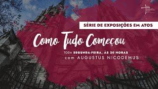 Expondo as Escrituras | Rev. Augustus Nicodemus | Atos 1.1-5 | Como tudo começou