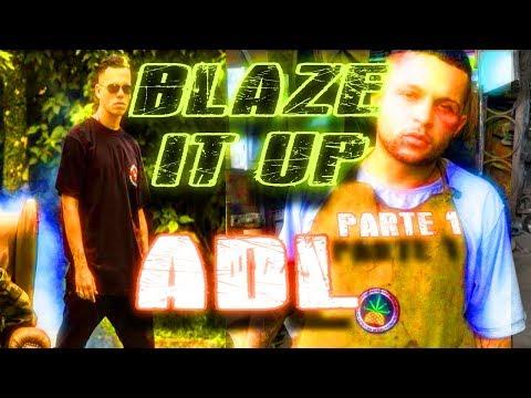 ADL ENTREVISTA | BLAZE IT UP - PART 1