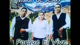 TRIO VISIÓN DE JESÚS - QUE LINDO ES MI CRISTO