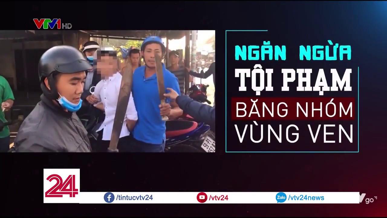 Vấn nạn tội phạm băng nhóm vùng ven - Tin Tức VTV24