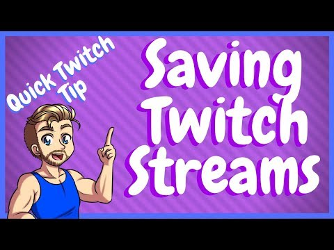How To Save Your Past Broadcast On Twitch
