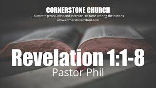 Revelation 1:1-8 - Pastor Phil