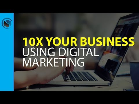 How to 10X Your Business Using Digital Marketing