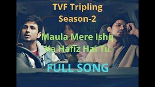 Maula Mere Ishq Ka Hafiz Hai Tu|Full Song |TVF Tripling Season 2| Tripling Song