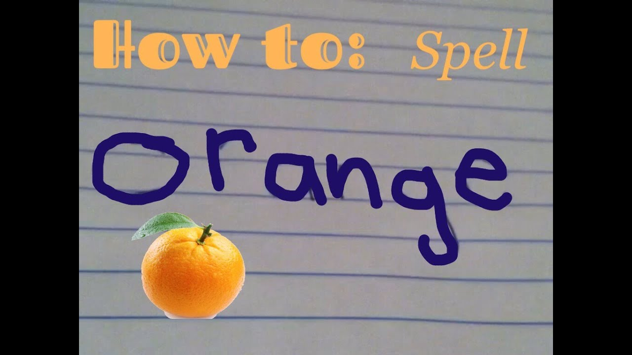 How To Spell Orange Youtube
