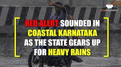 Red Alert sounded in Costal Karnataka as the state gear up for heavy rains