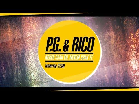 Rico & P.G. - Neked csak én, nekem csak te (ft. C2SH)