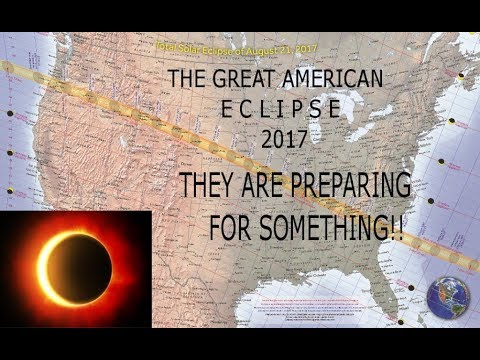 GREAT AMERICAN ECLIPSE!! 2017 THEY ARE PREPARING!!