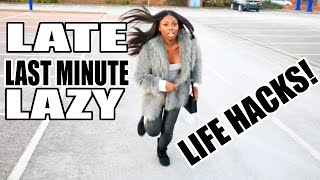 LAZY, LATE & LAST-MINUTE LIFE HACKS!