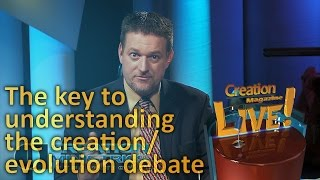 The key to understanding the creation/evolution debate (Creation Magazine LIVE! 4-07) by CMIcreationstation