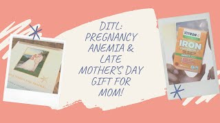Pregnancy Anemia & Late Mother's Gift For Mom!