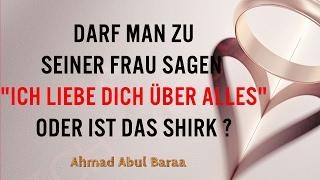 """Ahmad Abul Baraa - Darf man zu seiner Frau sagen """"Ich liebe dich über alles"""" oder ist das Shirk ?"""