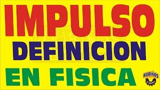 IMPULSO-DEFINICION EN FISICA-IMPETU