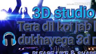 Tera dil koi jab bhi dhukhayega || 3d mix || please play in headphones
