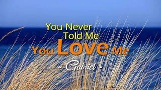You Never Told Me You Love Me - By Gabriel (KARAOKE)
