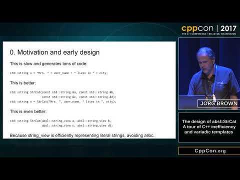 "CppCon 2017: Jorg Brown ""The design of absl::StrCat..."""