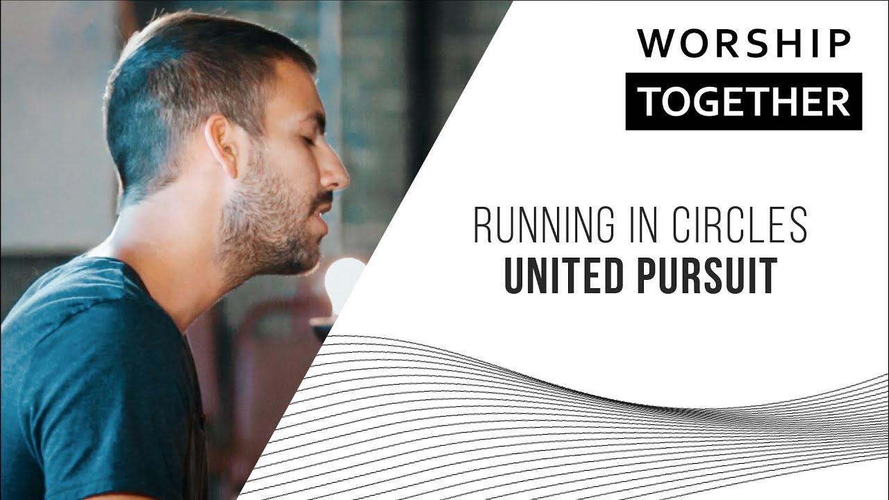 Running In Circles   United Pursuit Lyrics and Chords   Worship ...