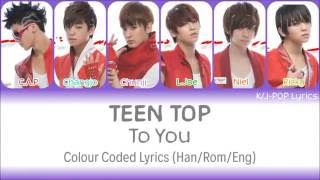 Teen Top (틴탑) - To You Colour Coded Lyrics (Han/Rom/Eng)