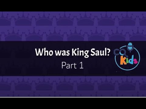 Who Was King Saul? (Part 1) CQ Kids