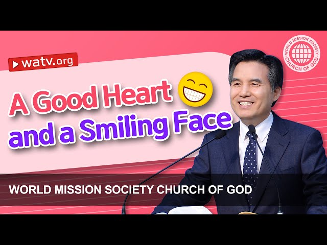 A Good Heart and a Smiling Face | WMSCOG, Church of God, Ahnsahnghong, God the Mother