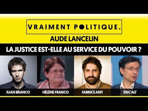 LA JUSTICE EST-ELLE AU SERVICE DU POUVOIR ? - VRAIMENT POLITIQUE
