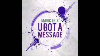 Magic Trix U GOT A MESSAGE
