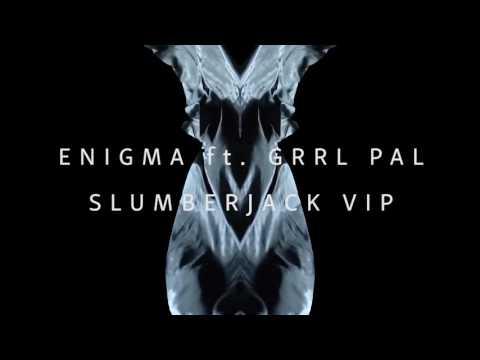 SLUMBERJACK - Enigma ft. GRRL PAL (SLUMBERJACK VIP)