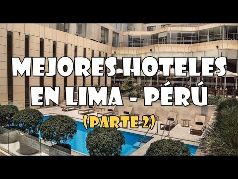 LIMA - PERÚ MEJORES HOTELES | Casa Andina Miraflores, Atton, Country Club, Foresta, Swissotel