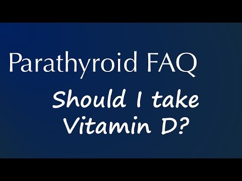 Parathyroid FAQ: Should I take Vitamin D?