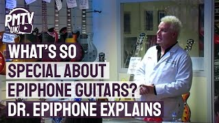 What's so special about Epiphone Guitars? Dr. Epiphone explains
