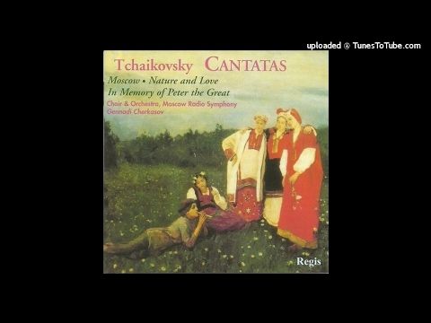 Tchaikovsky : Cantata for the Polytechnic Exhibition (in Memory of Peter the Great) (1872)