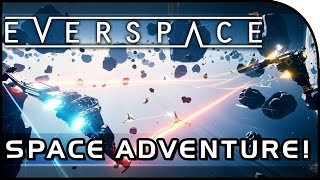 """Everspace Gameplay Part 1 - """"BEGINNING OUR SPACE ADVENTURE!"""" (Alpha Gameplay PC)"""