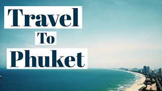 TRAVEL TO PHUKET THAILAND