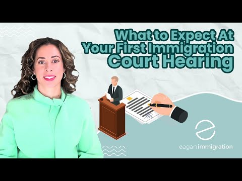 What to Expect At Your First Immigration Court Hearing