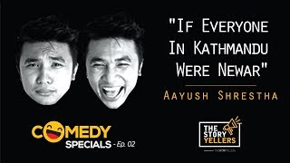 The Storyyellers Comedy Special Ep-02: If Everyone In Kathmandu Were Newar - Mr Aayush Shrestha