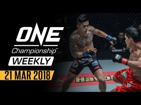ONE Championship Weekly   21 Mar 2018