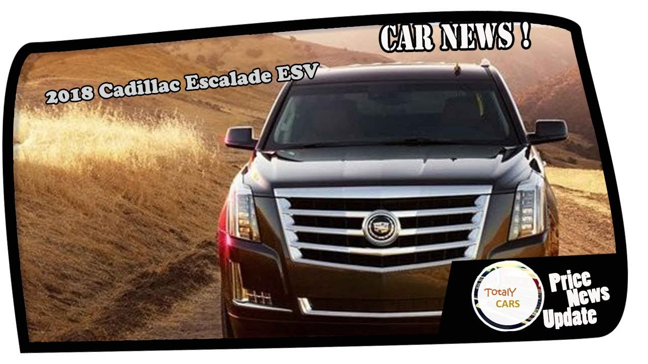 2018 cadillac news. simple news hot news 2018 cadillac escalade esv price u0026 spec for 2018 cadillac news