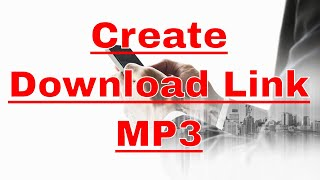 How to Create a Download Link for MP3