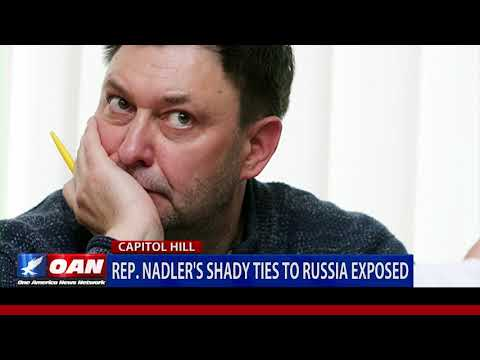 Rep. Nadler's shady ties to Russia exposed