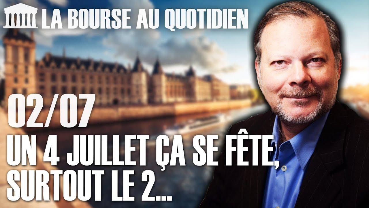 Bourse au Quotidien - Un 4 juillet ça se fête, surtout le 2...