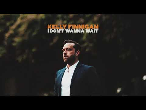 Kelly Finnigan - I Don't Wanna Wait [OFFICIAL AUDIO]