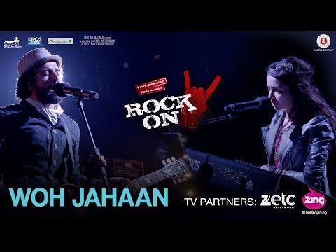 Woh Jahaan - Rock On 2   Shraddha Kapoor, Farhan Akhtar, Arjun Rampal, Purab Kholi & Shashank Arora