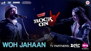 Woh Jahaan - Rock On 2 | Shraddha Kapoor, Farhan Akhtar, Arjun Rampal, Purab Kholi & Shashank Arora