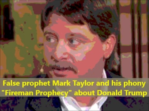 The Lying Antichrist Spirit of Mark Taylor, Fireman False Prophecy About Trump