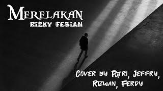 Merelakan - Rizky Febian cover + lirik ( Cover by Putri Delina, Jeffry Reksa, Rizwan, Ferdy )
