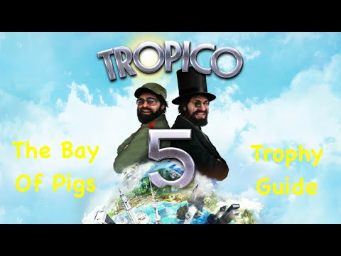 Tropico 5 - The Bay Of Pigs 'Trophy Guide'